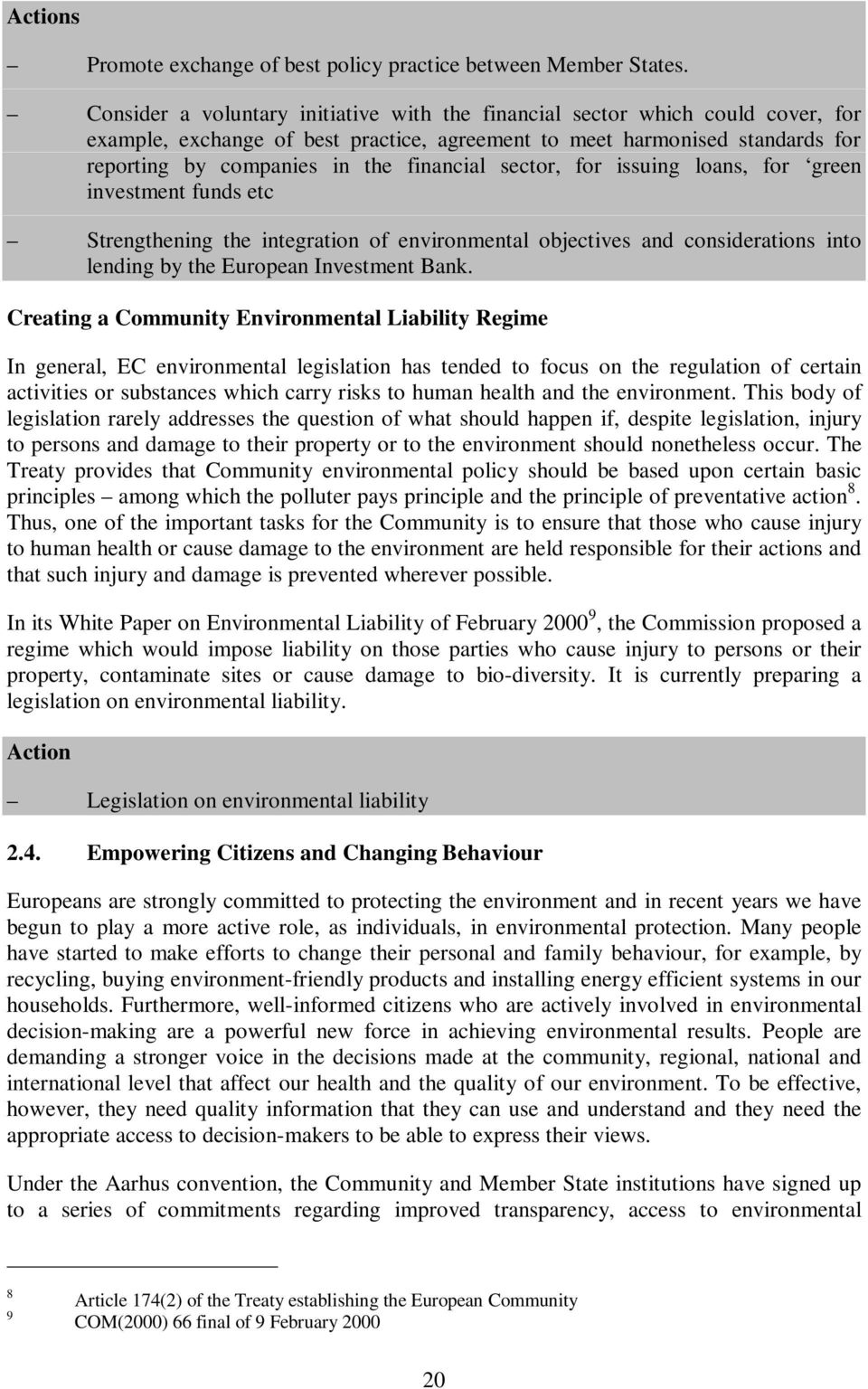 sector, for issuing loans, for green investment funds etc Strengthening the integration of environmental objectives and considerations into lending by the European Investment Bank.
