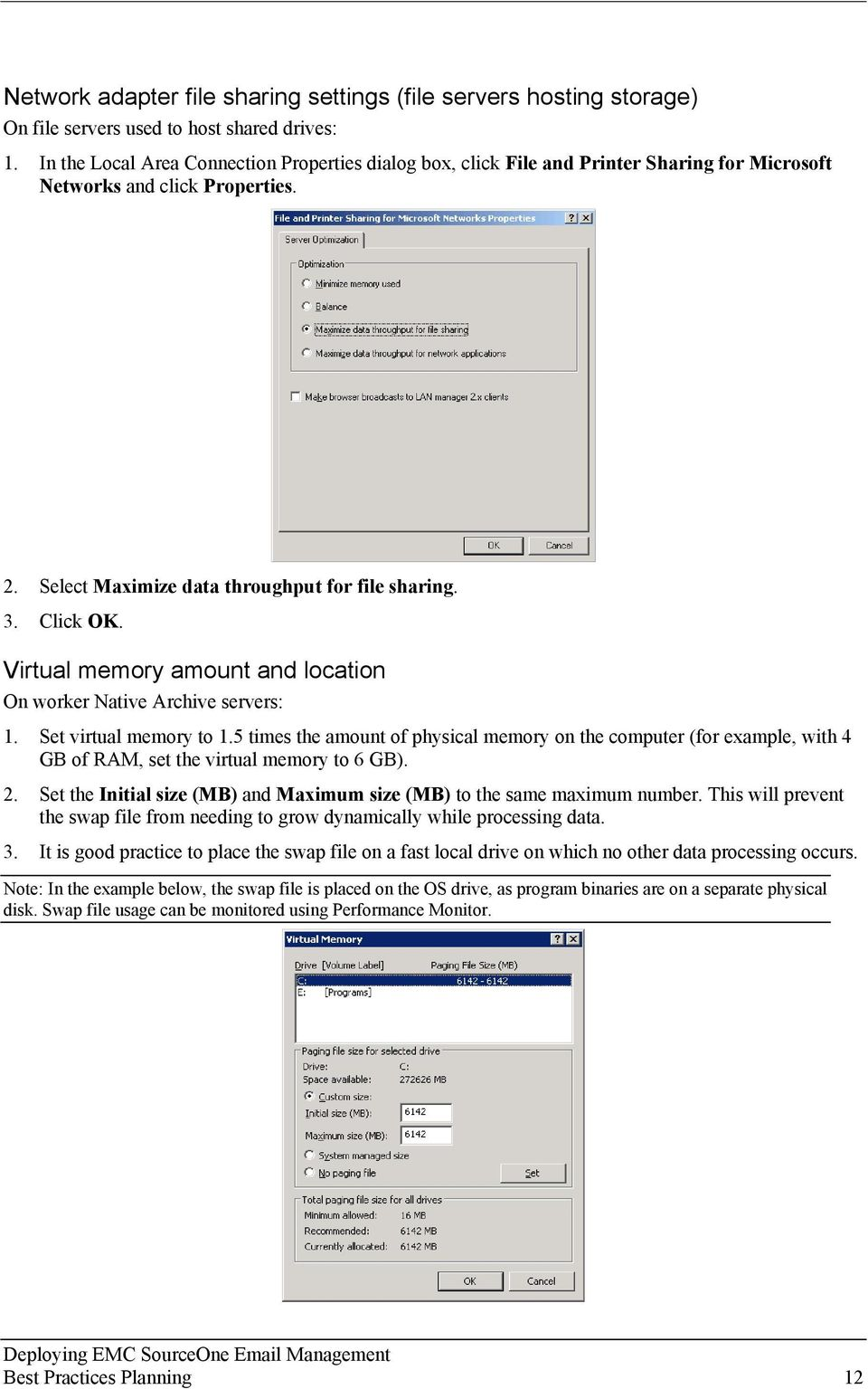 Virtual memory amount and location On worker Native Archive servers: 1. Set virtual memory to 1.