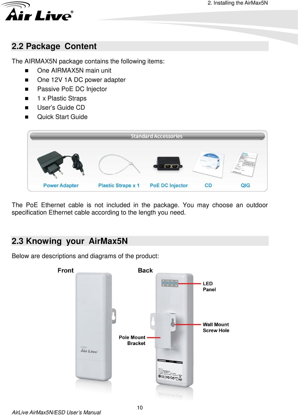 adapter Passive PoE DC Injector 1 x Plastic Straps User s Guide CD Quick Start Guide The PoE Ethernet cable is