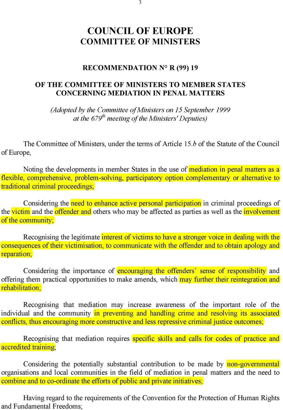 b of the Statute of the Council of Europe, Noting the developments in member States in the use of mediation in penal matters as a flexible, comprehensive, problem-solving, participatory option