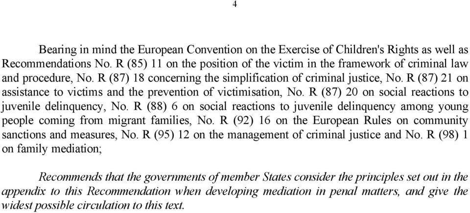 R (87) 21 on assistance to victims and the prevention of victimisation, No. R (87) 20 on social reactions to juvenile delinquency, No.