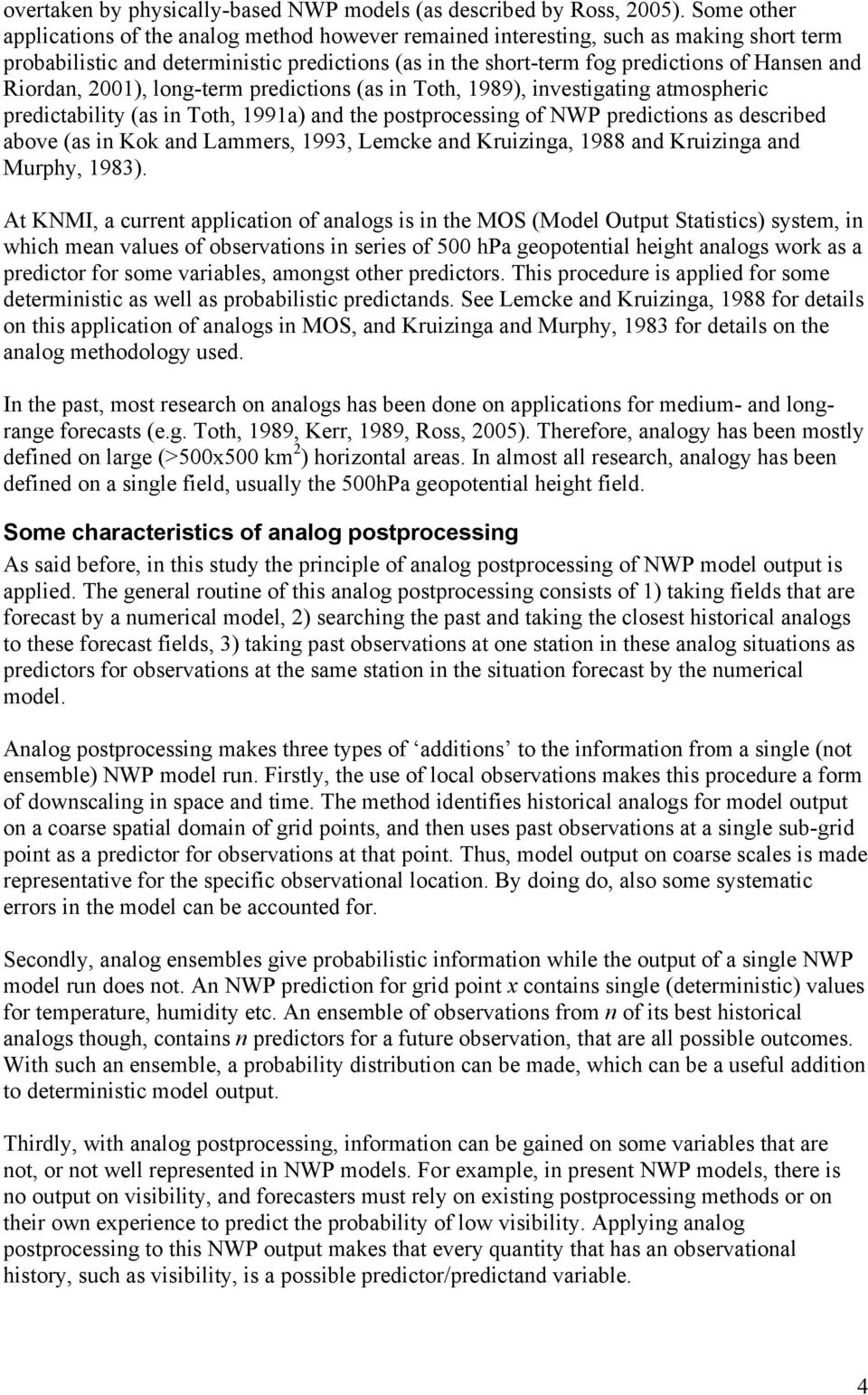 Riordan, 2001), long-term predictions (as in Toth, 1989), investigating atmospheric predictability (as in Toth, 1991a) and the postprocessing of NWP predictions as described above (as in Kok and