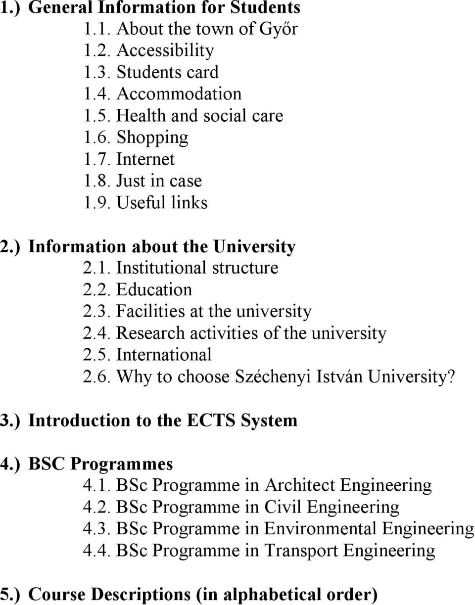 . Research activities of the university.5. International.6. Why to choose Széchenyi István University?.) Introduction to the ECTS System.) BSC Programmes.1.