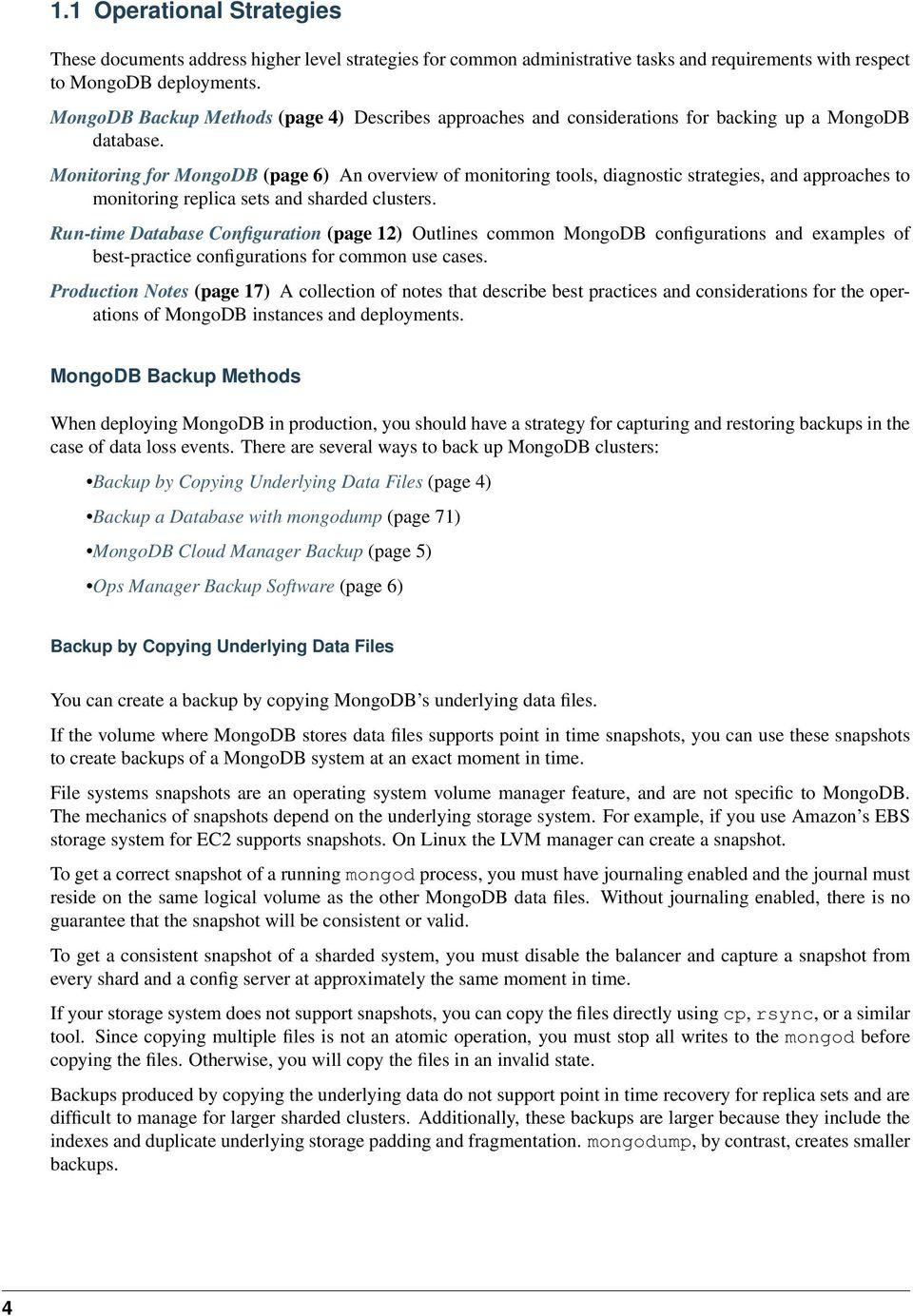 Monitoring for MongoDB (page 6) An overview of monitoring tools, diagnostic strategies, and approaches to monitoring replica sets and sharded clusters.