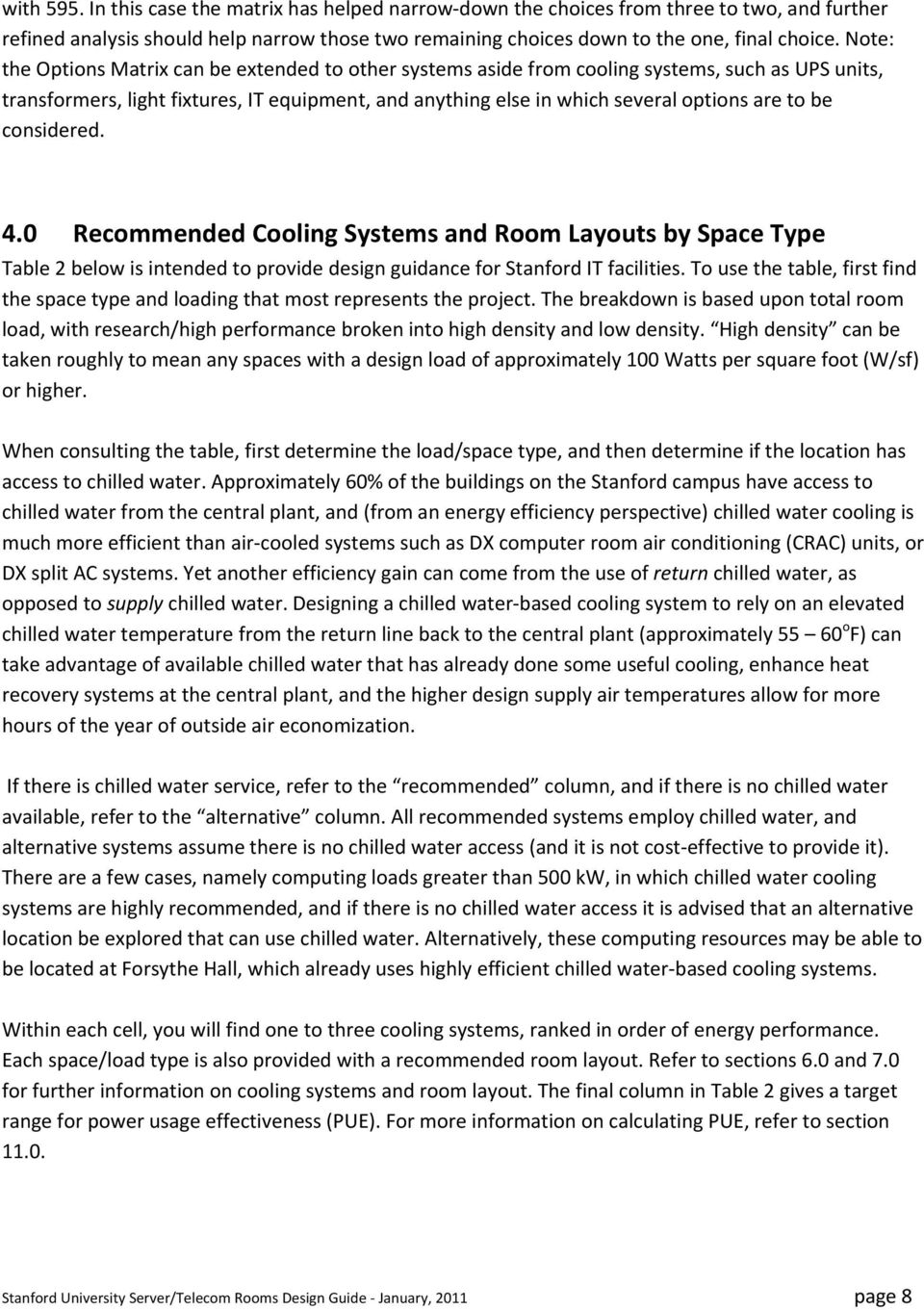 be considered. 4.0 Recommended Cooling Systems and Room Layouts by Space Type Table 2 below is intended to provide design guidance for Stanford IT facilities.