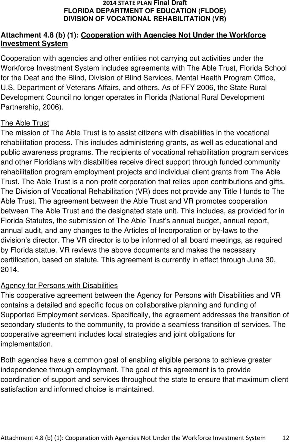 agreements with The Able Trust, Florida School for the Deaf and the Blind, Division of Blind Services, Mental Health Program Office, U.S. Department of Veterans Affairs, and others.