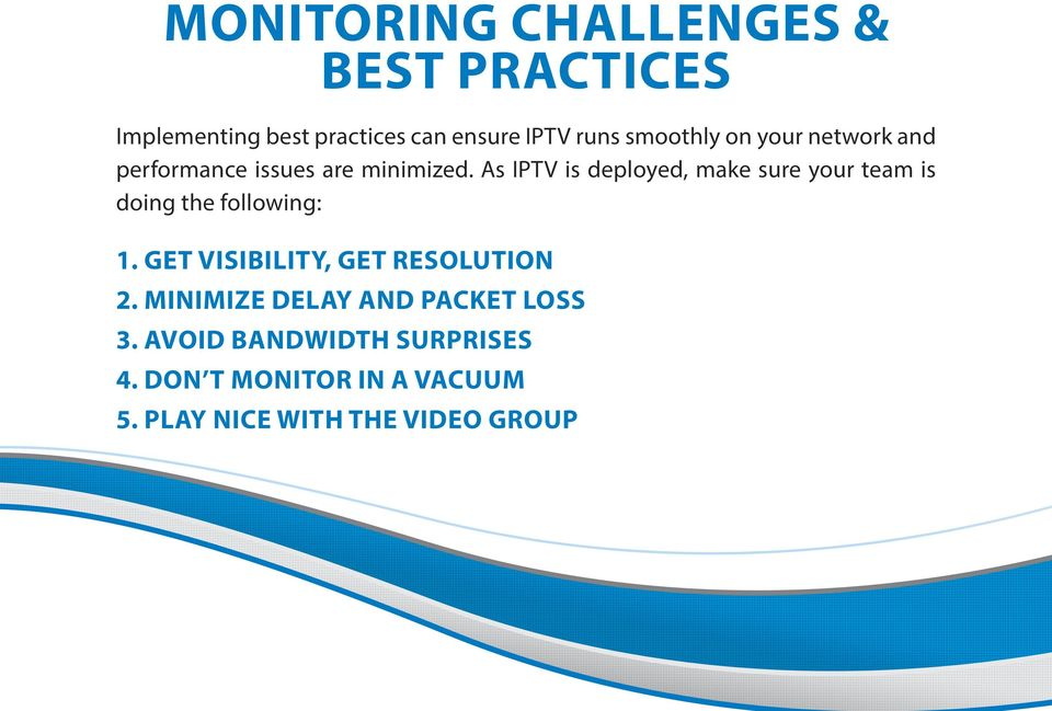 As IPTV is deployed, make sure your team is doing the following: 1.