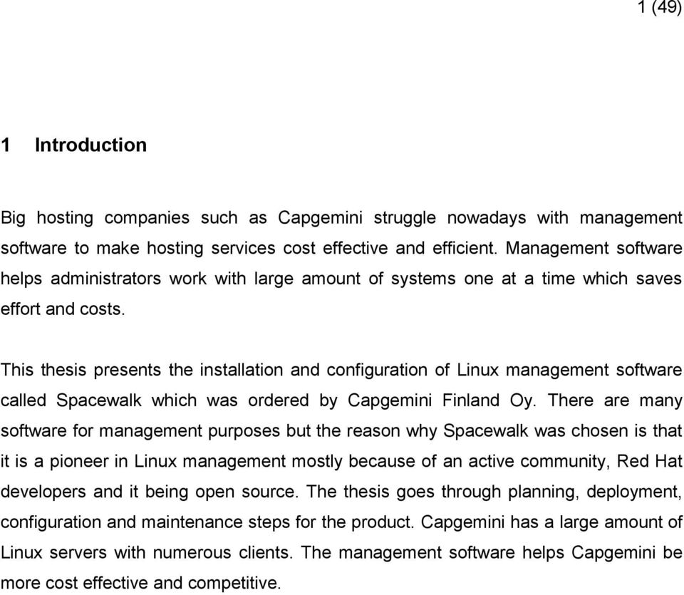 This thesis presents the installation and configuration of Linux management software called Spacewalk which was ordered by Capgemini Finland Oy.