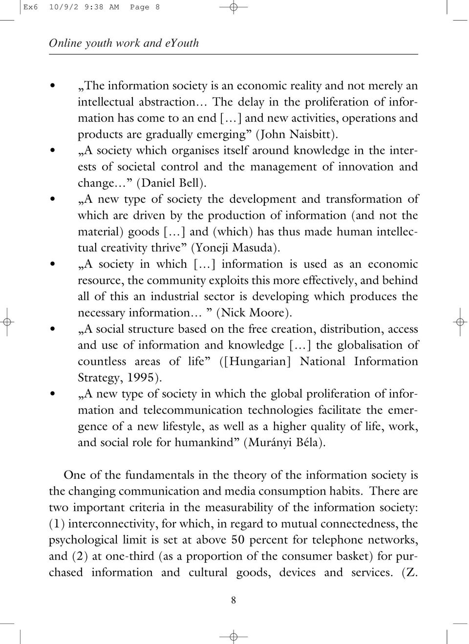 A society which organises itself around knowledge in the interests of societal control and the management of innovation and change (Daniel Bell).