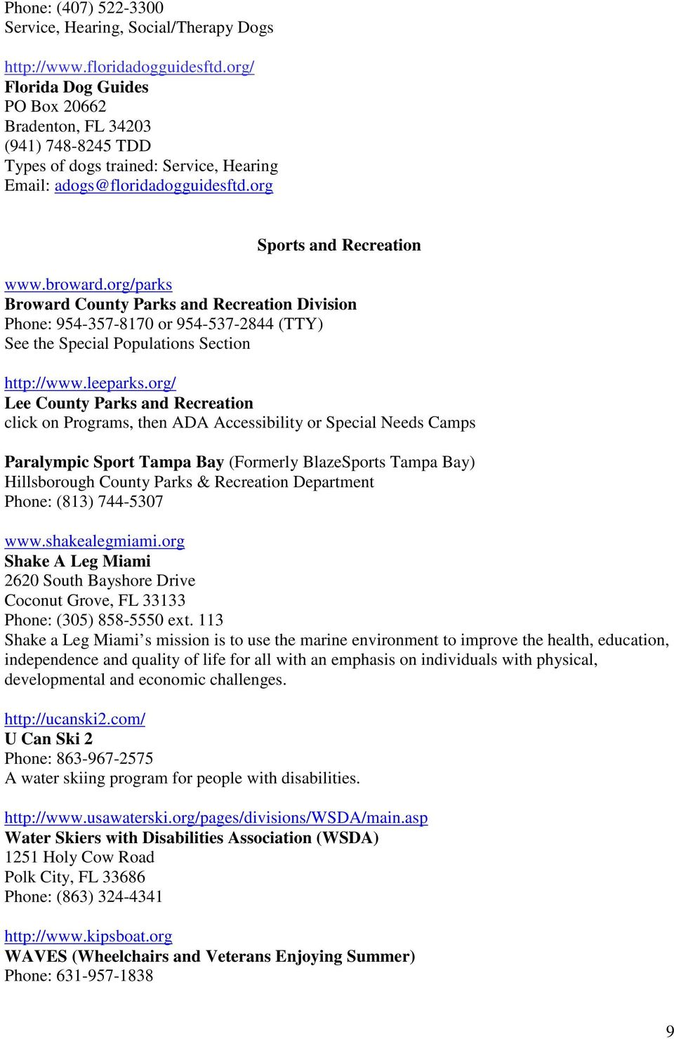 org/parks Broward County Parks and Recreation Division Phone: 954-357-8170 or 954-537-2844 (TTY) See the Special Populations Section http://www.leeparks.