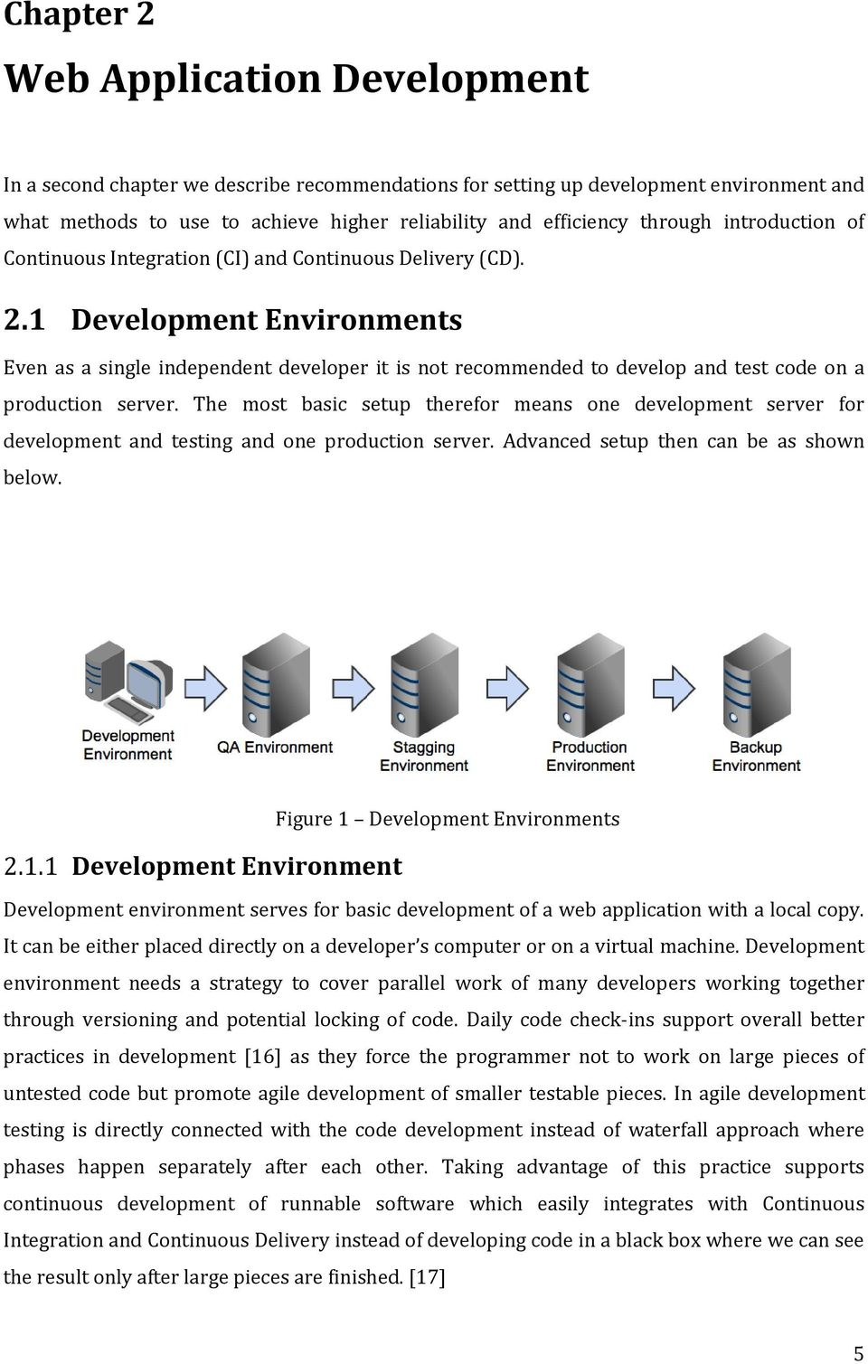 1 Development Environments Even as a single independent developer it is not recommended to develop and test code on a production server.