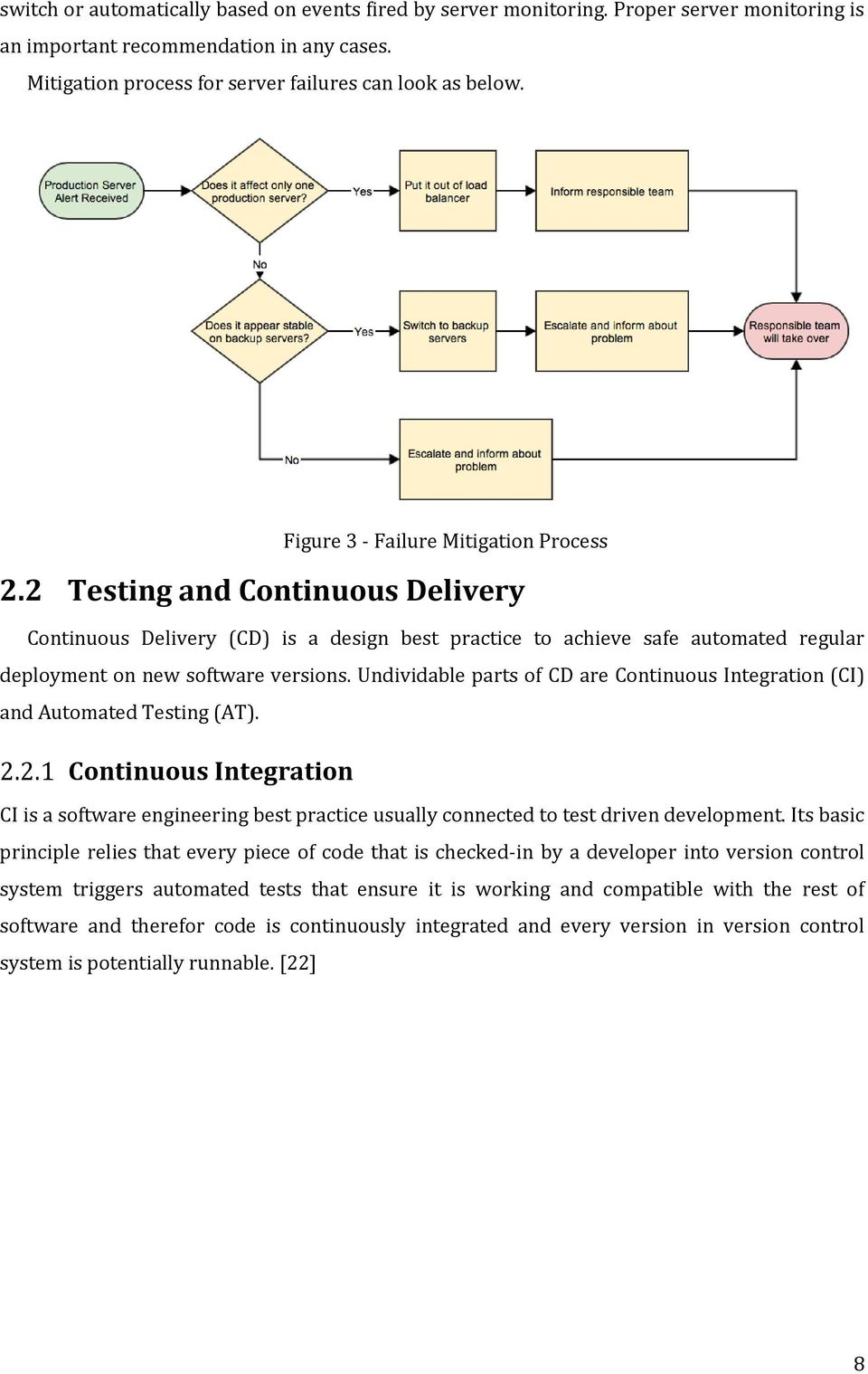 Undividable parts of CD are Continuous Integration (CI) and Automated Testing (AT). 2.2.1 Continuous Integration CI is a software engineering best practice usually connected to test driven development.