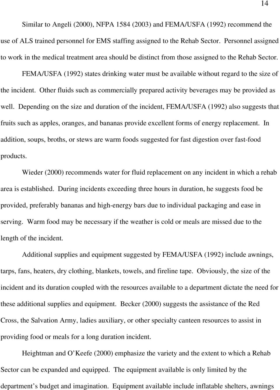 FEMA/USFA (1992) states drinking water must be available without regard to the size of the incident. Other fluids such as commercially prepared activity beverages may be provided as well.