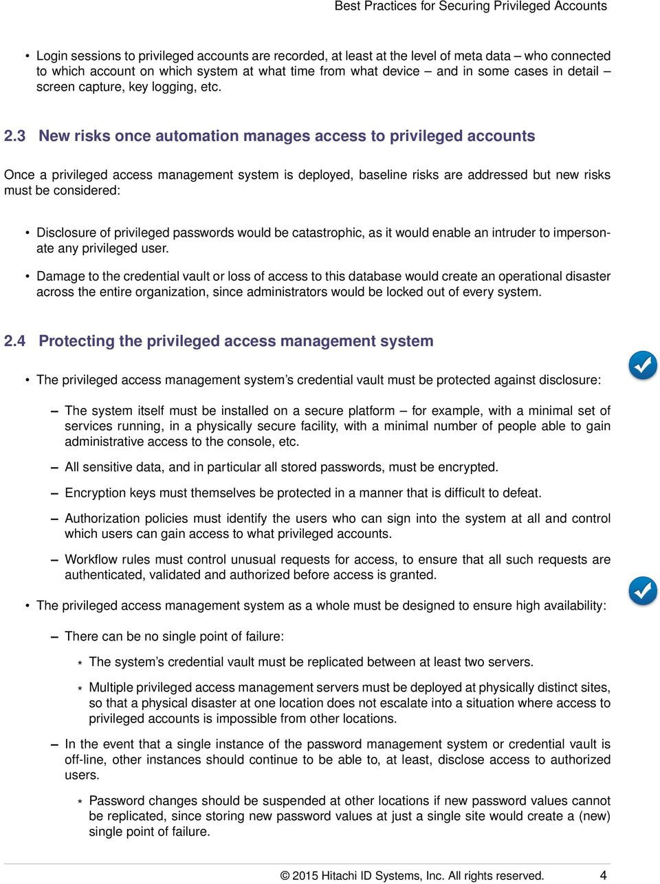 3 New risks once automation manages access to privileged accounts Once a privileged access management system is deployed, baseline risks are addressed but new risks must be considered: Disclosure of