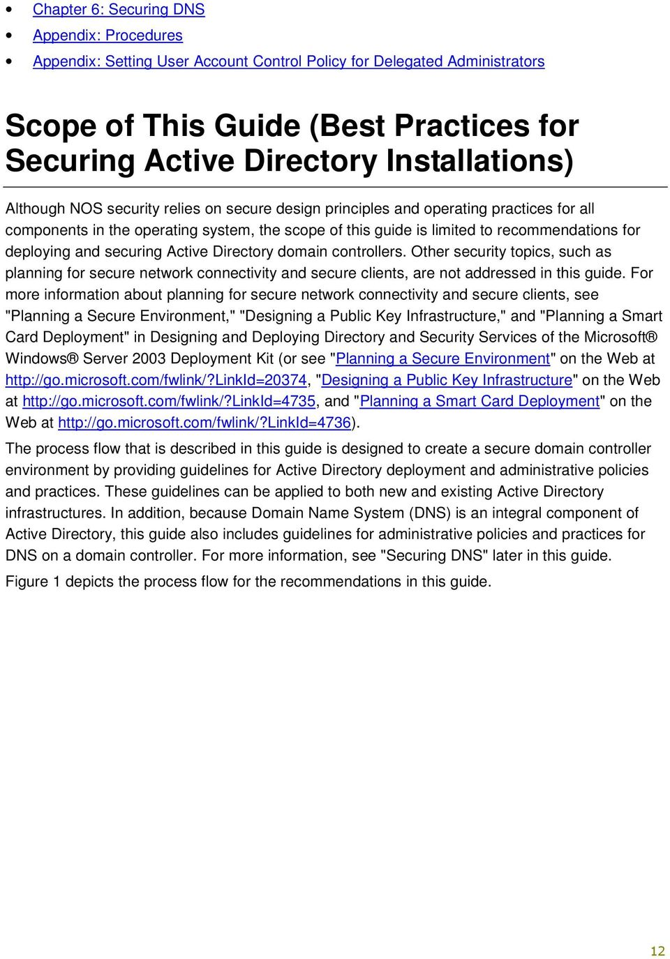 deploying and securing Active Directory domain controllers. Other security topics, such as planning for secure network connectivity and secure clients, are not addressed in this guide.