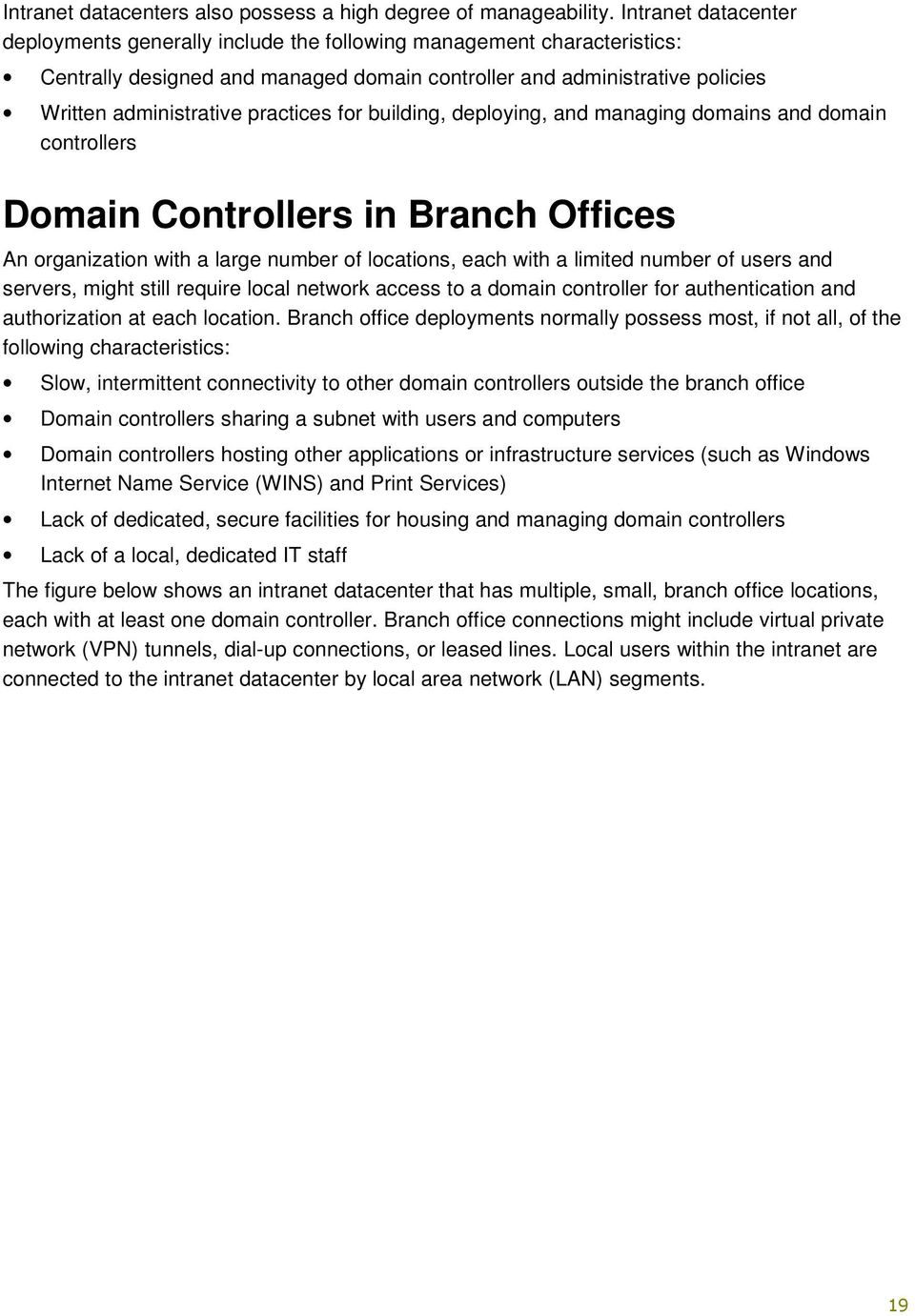 practices for building, deploying, and managing domains and domain controllers Domain Controllers in Branch Offices An organization with a large number of locations, each with a limited number of