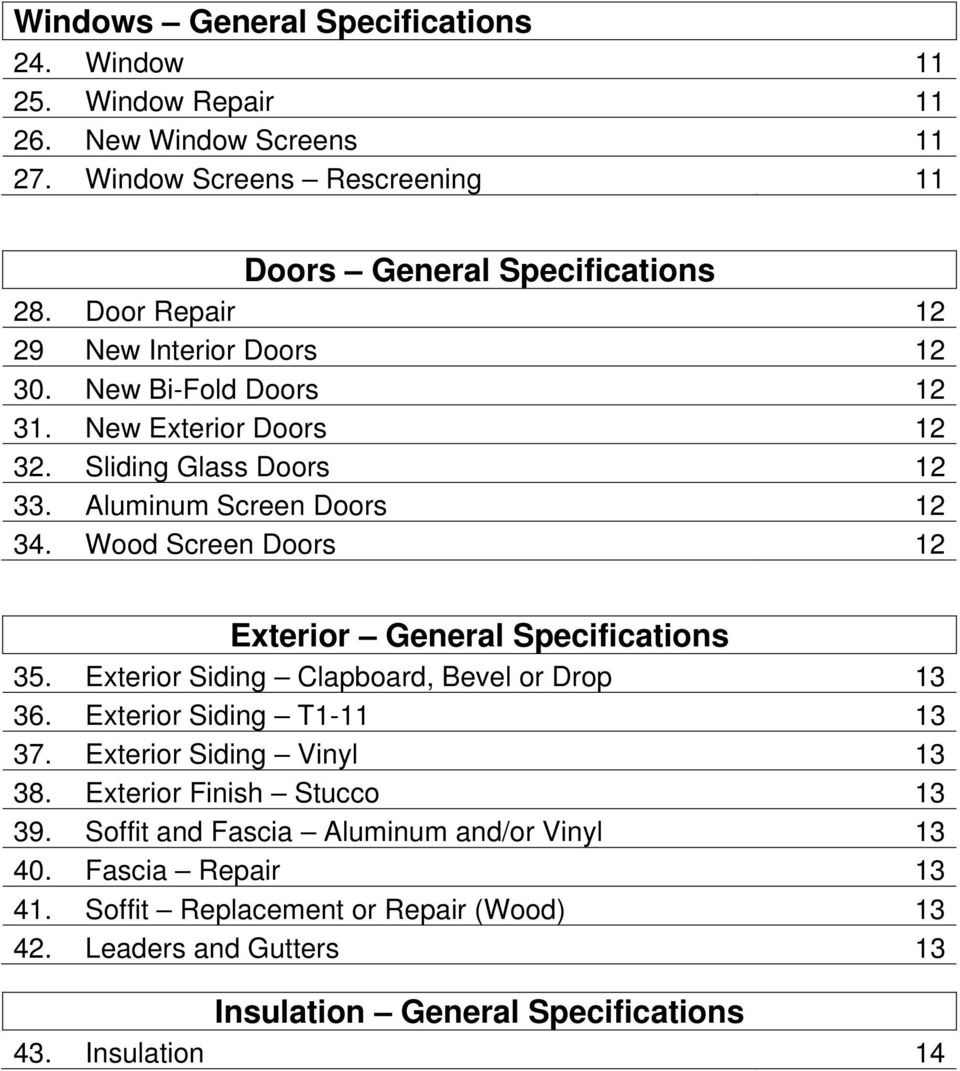Wood Screen Doors 12 Exterior General Specifications 35. Exterior Siding Clapboard, Bevel or Drop 13 36. Exterior Siding T1-11 13 37. Exterior Siding Vinyl 13 38.