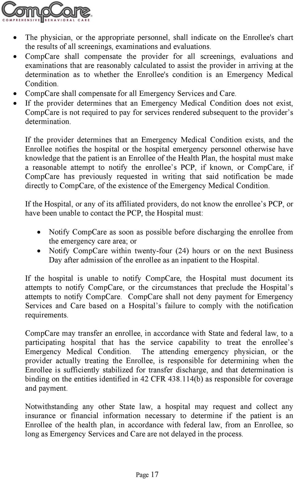 Enrollee's condition is an Emergency Medical Condition. CompCare shall compensate for all Emergency Services and Care.