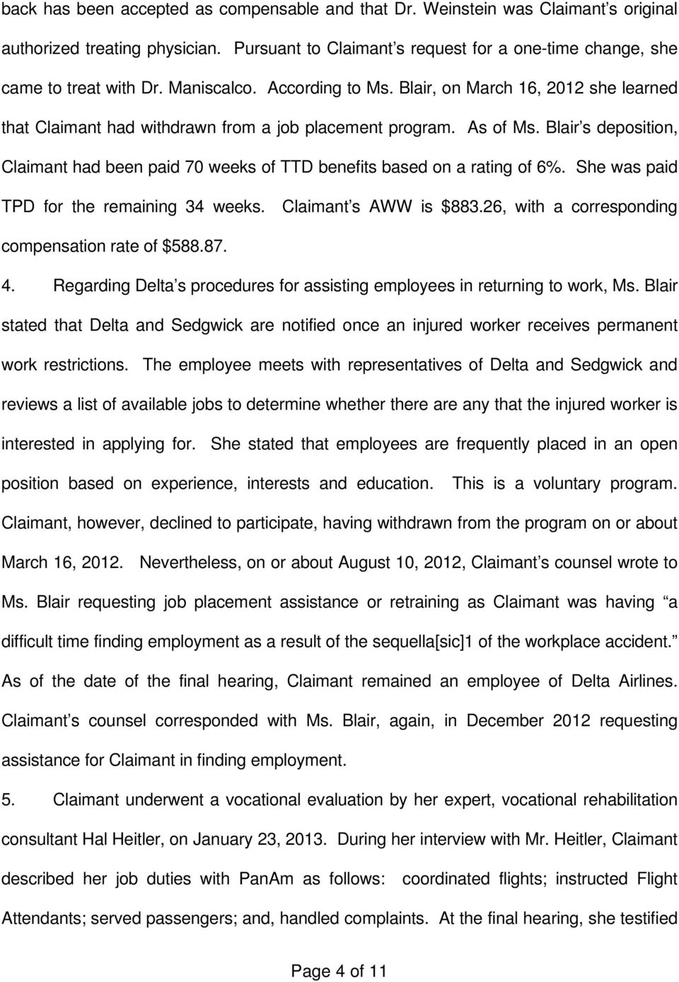 Blair s deposition, Claimant had been paid 70 weeks of TTD benefits based on a rating of 6%. She was paid TPD for the remaining 34 weeks. Claimant s AWW is $883.