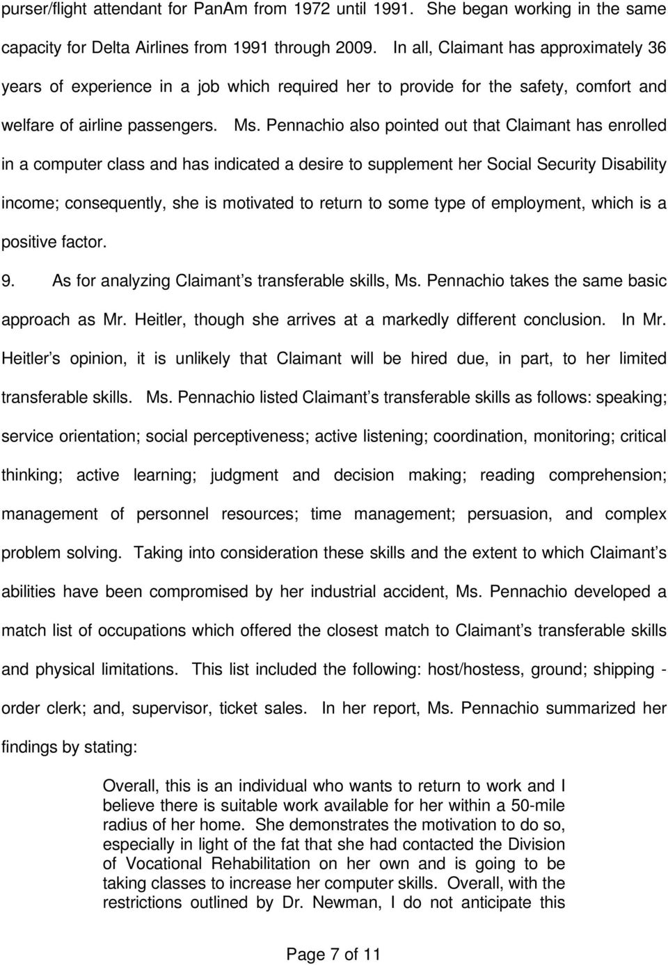 Pennachio also pointed out that Claimant has enrolled in a computer class and has indicated a desire to supplement her Social Security Disability income; consequently, she is motivated to return to