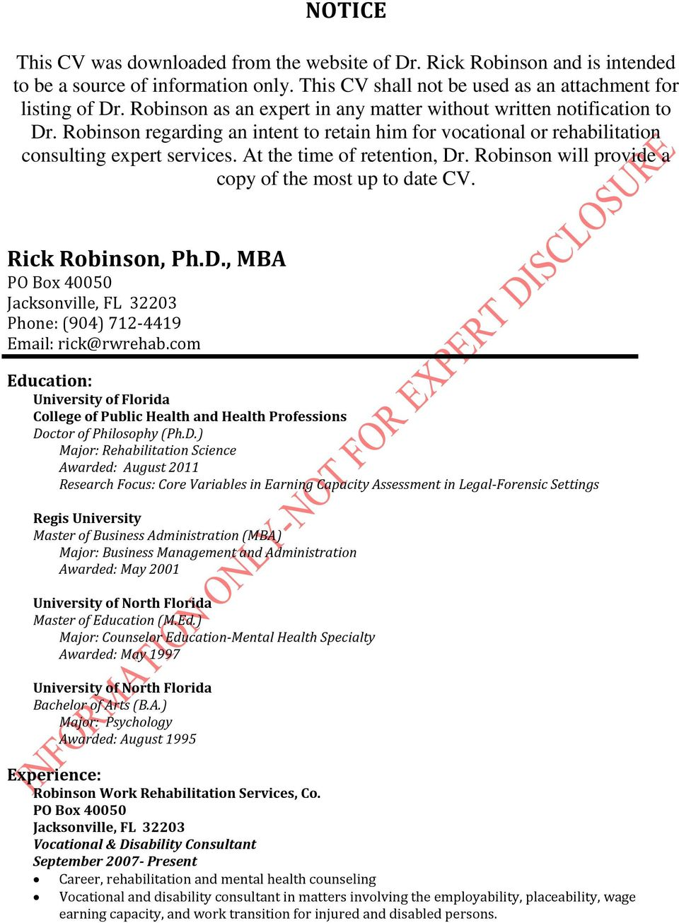 At the time of retention, Dr. Robinson will provide a copy of the most up to date CV., Ph.D., MBA PO Box 40050 Jacksonville, FL 32203 Phone: (904) 712-4419 Email: rick@rwrehab.
