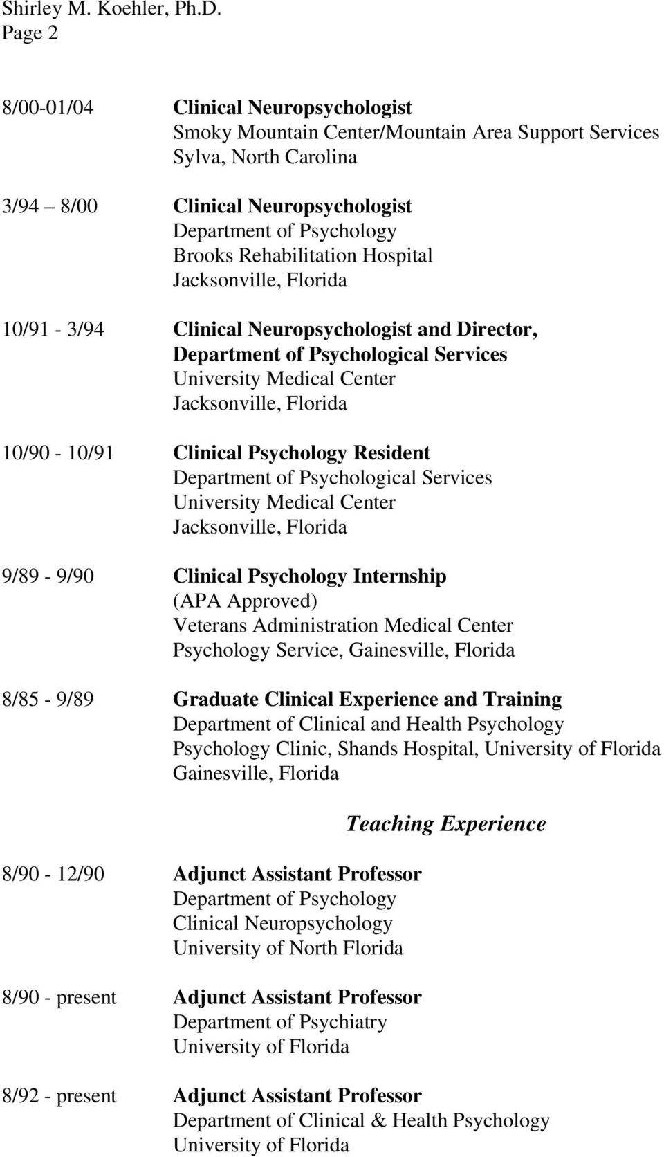 Psychological Services University Medical Center 9/89-9/90 Clinical Psychology Internship (APA Approved) Veterans Administration Medical Center Psychology Service, Gainesville, Florida 8/85-9/89