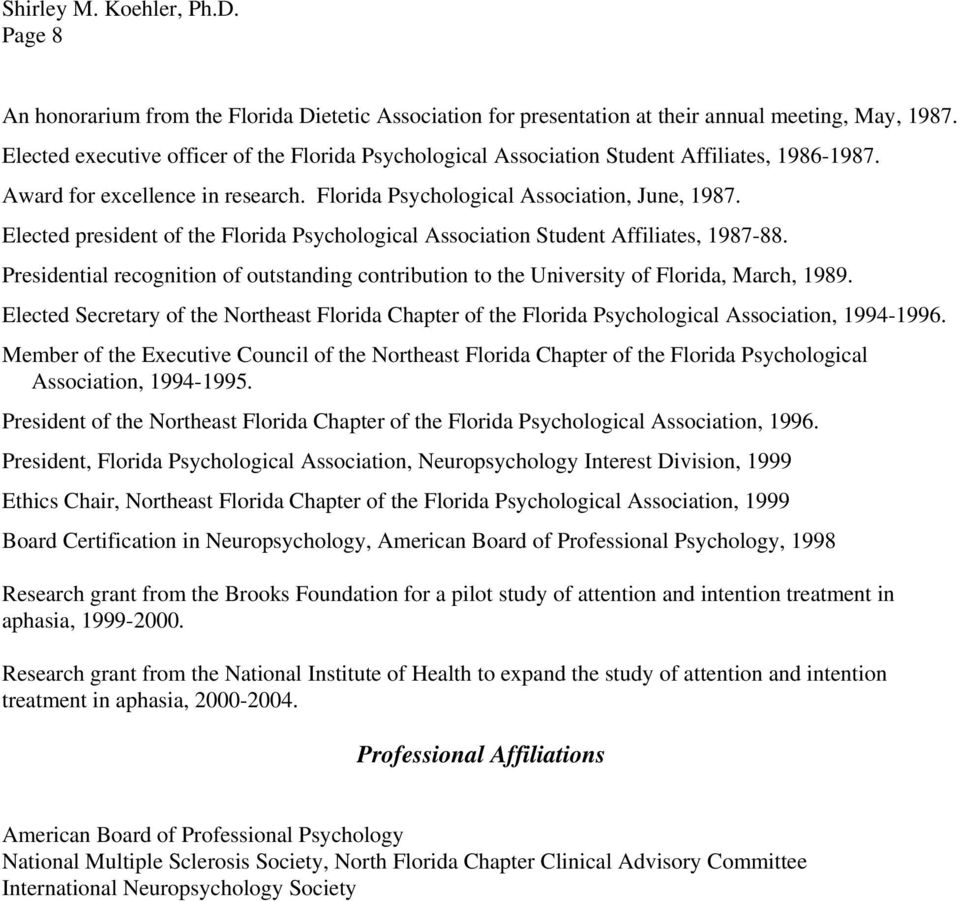 Elected president of the Florida Psychological Association Student Affiliates, 1987-88. Presidential recognition of outstanding contribution to the University of Florida, March, 1989.