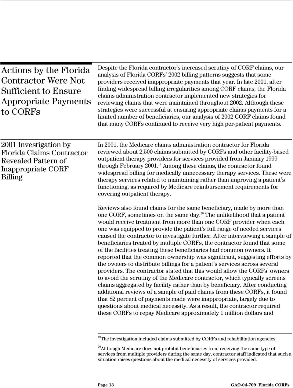 In late 2001, after finding widespread billing irregularities among CORF claims, the Florida claims administration contractor implemented new strategies for reviewing claims that were maintained