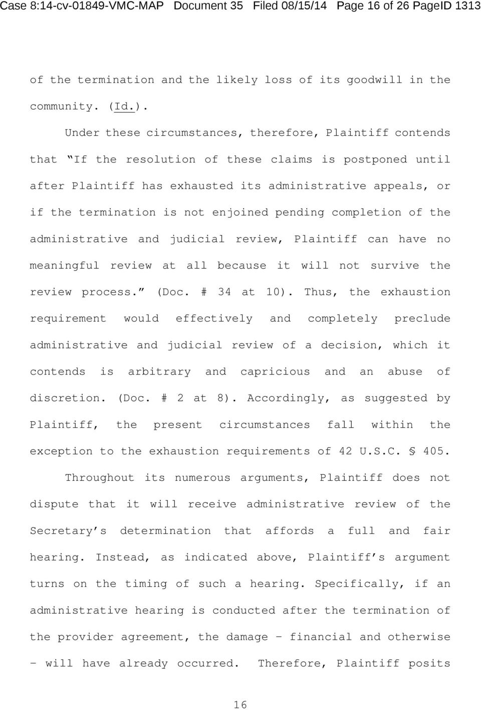 not enjoined pending completion of the administrative and judicial review, Plaintiff can have no meaningful review at all because it will not survive the review process. (Doc. # 34 at 10).