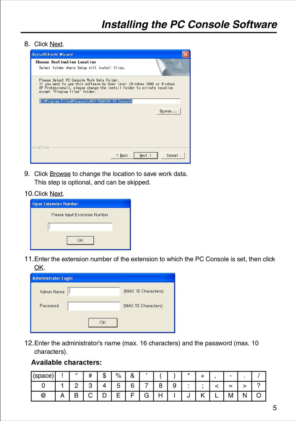 Enter the extension number of the extension to which the PC Console is set, then click OK. 12.