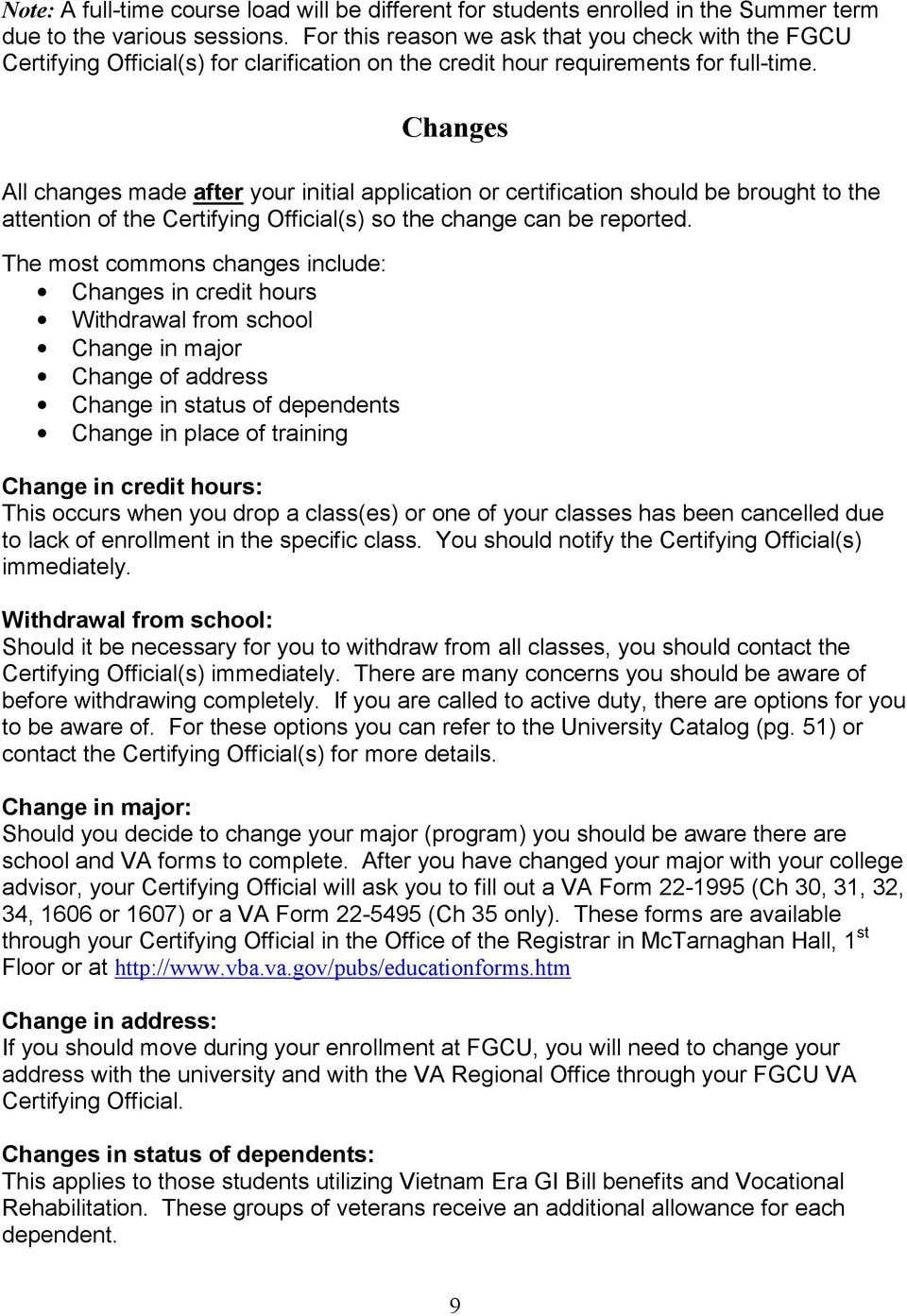 Changes All changes made after your initial application or certification should be brought to the attention of the Certifying Official(s) so the change can be reported.