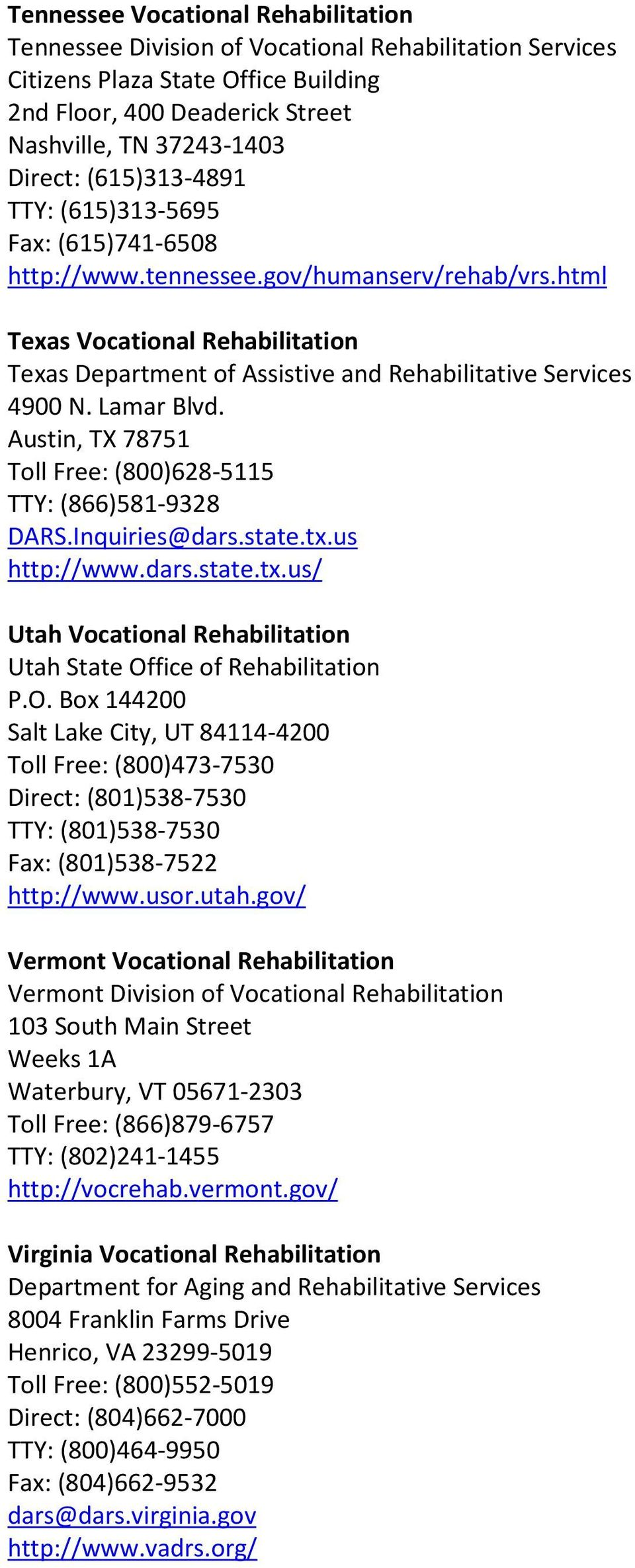 Lamar Blvd. Austin, TX 78751 Toll Free: (800)628-5115 TTY: (866)581-9328 DARS.Inquiries@dars.state.tx.us http://www.dars.state.tx.us/ Utah Vocational Rehabilitation Utah State Office of Rehabilitation P.