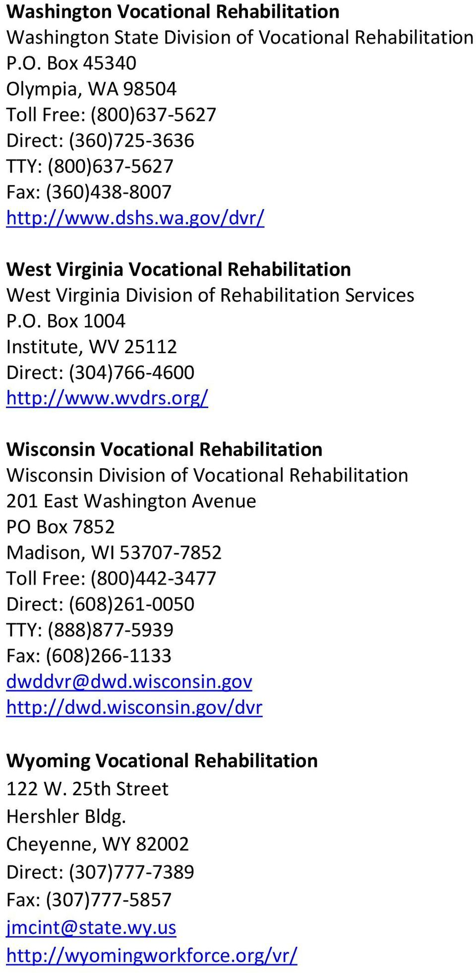 gov/dvr/ West Virginia Vocational Rehabilitation West Virginia Division of Rehabilitation Services P.O. Box 1004 Institute, WV 25112 Direct: (304)766-4600 http://www.wvdrs.