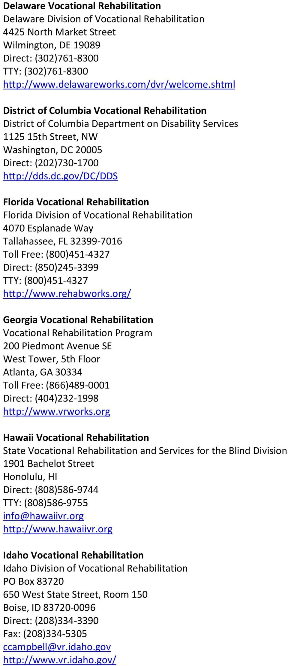dc.gov/dc/dds Florida Vocational Rehabilitation Florida Division of Vocational Rehabilitation 4070 Esplanade Way Tallahassee, FL 32399-7016 Toll Free: (800)451-4327 Direct: (850)245-3399 TTY: