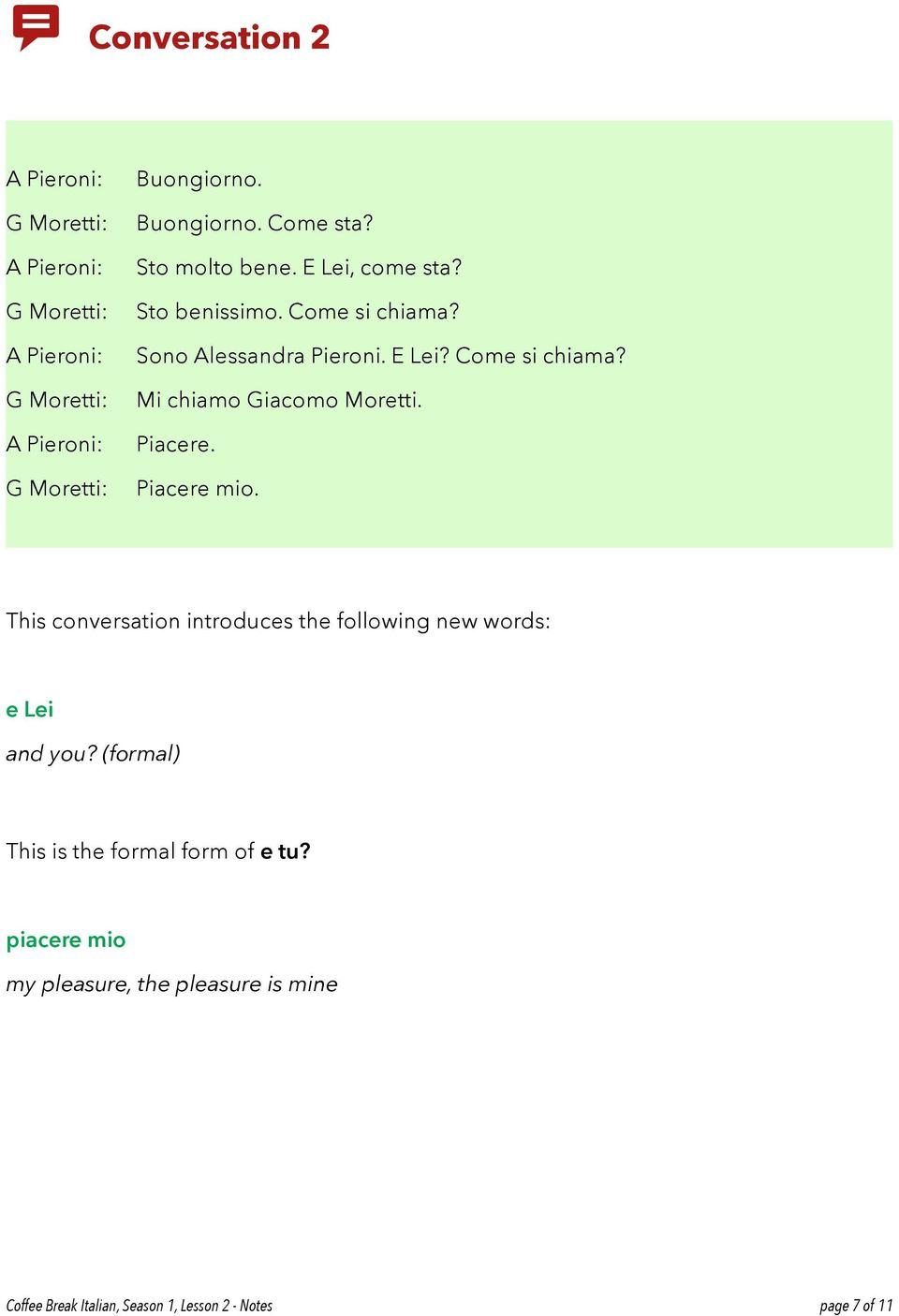Piacere. Piacere mio. This conversation introduces the following new words: e Lei and you?