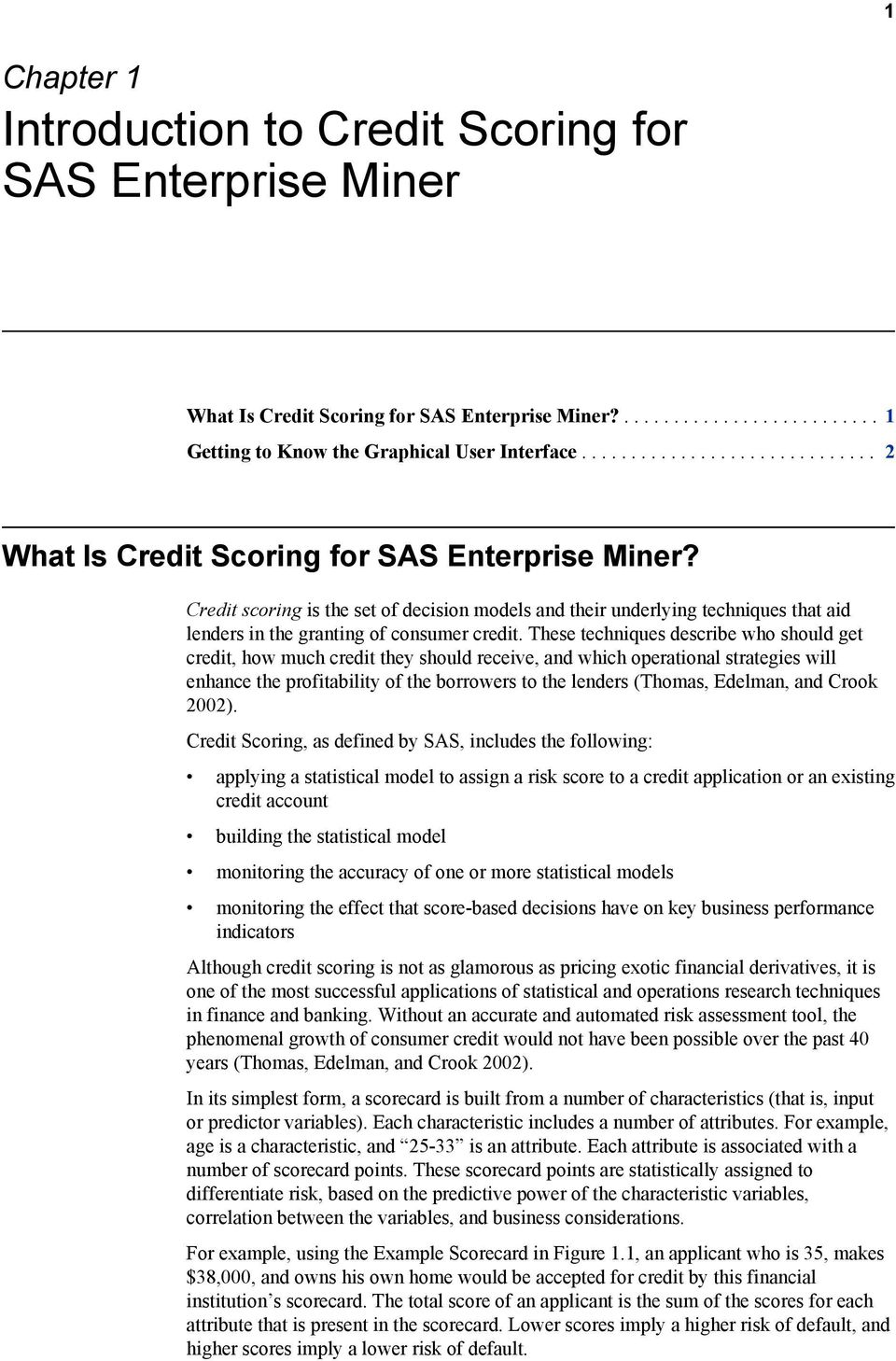 Credit scoring is the set of decision models and their underlying techniques that aid lenders in the granting of consumer credit.