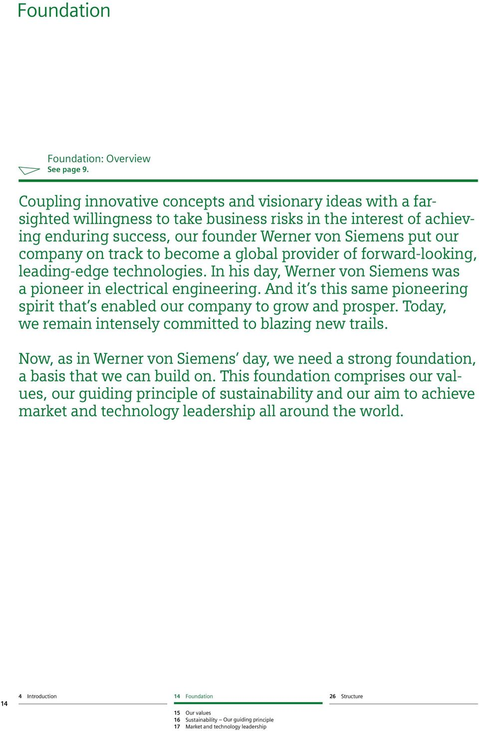 track to become a global provider of forward-looking, leading-edge technologies. In his day, Werner von Siemens was a pioneer in electrical engineering.