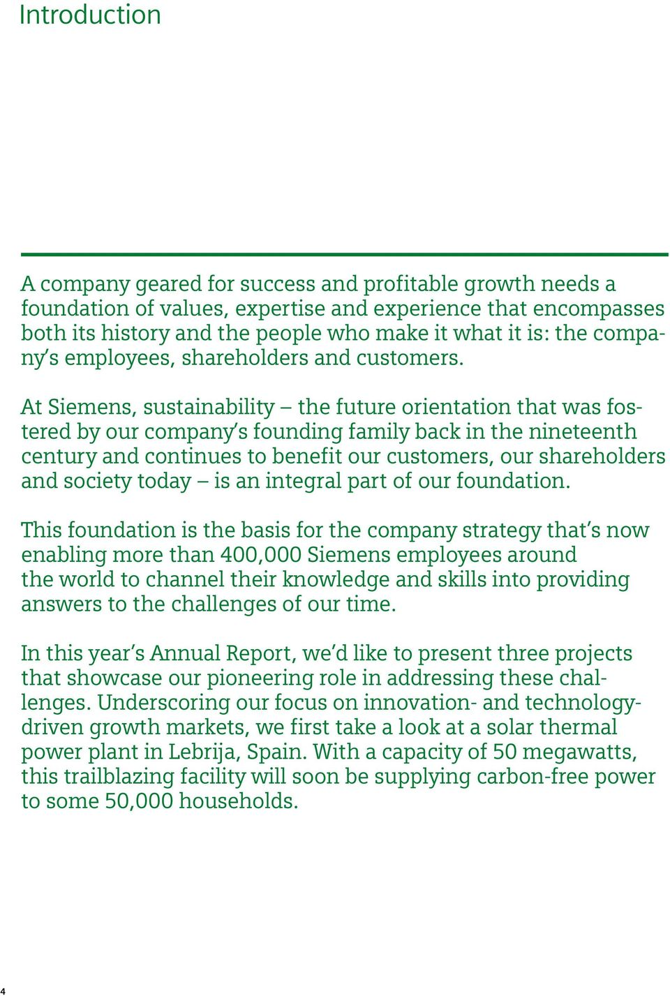 At Siemens, sustainability the future orientation that was fostered by our company s founding family back in the nineteenth century and continues to benefit our customers, our shareholders and