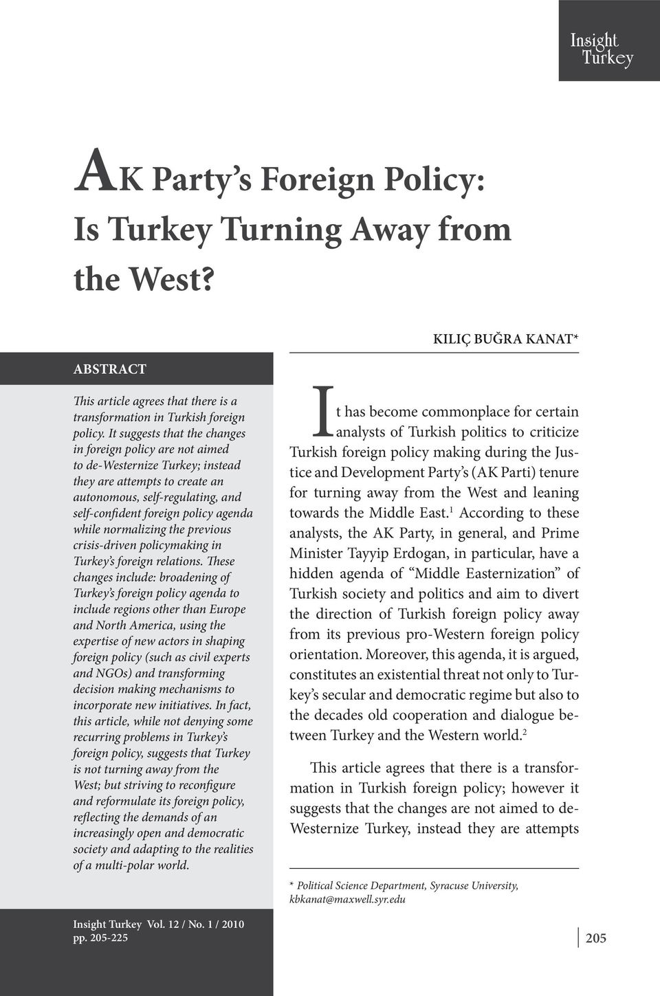 while normalizing the previous crisis-driven policymaking in Turkey s foreign relations.