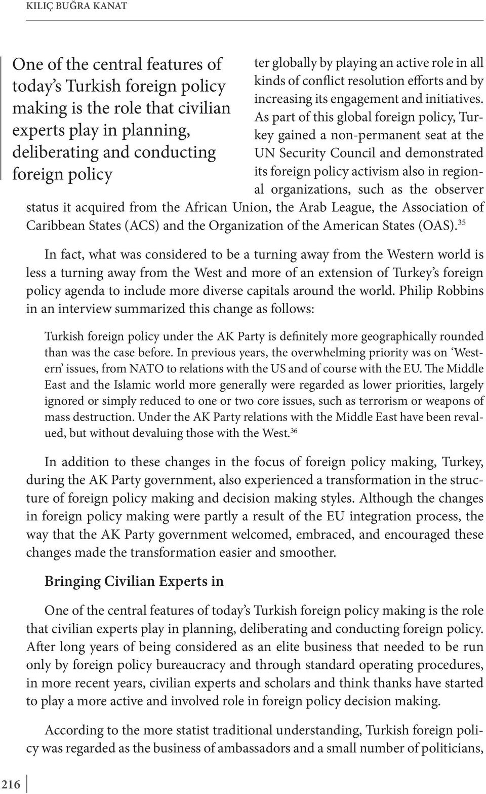 As part of this global foreign policy, Turkey gained a non-permanent seat at the UN Security Council and demonstrated its foreign policy activism also in regional organizations, such as the observer