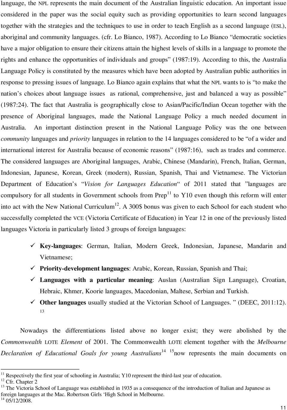 English as a second language (ESL), aboriginal and community languages. (cfr. Lo Bianco, 1987).