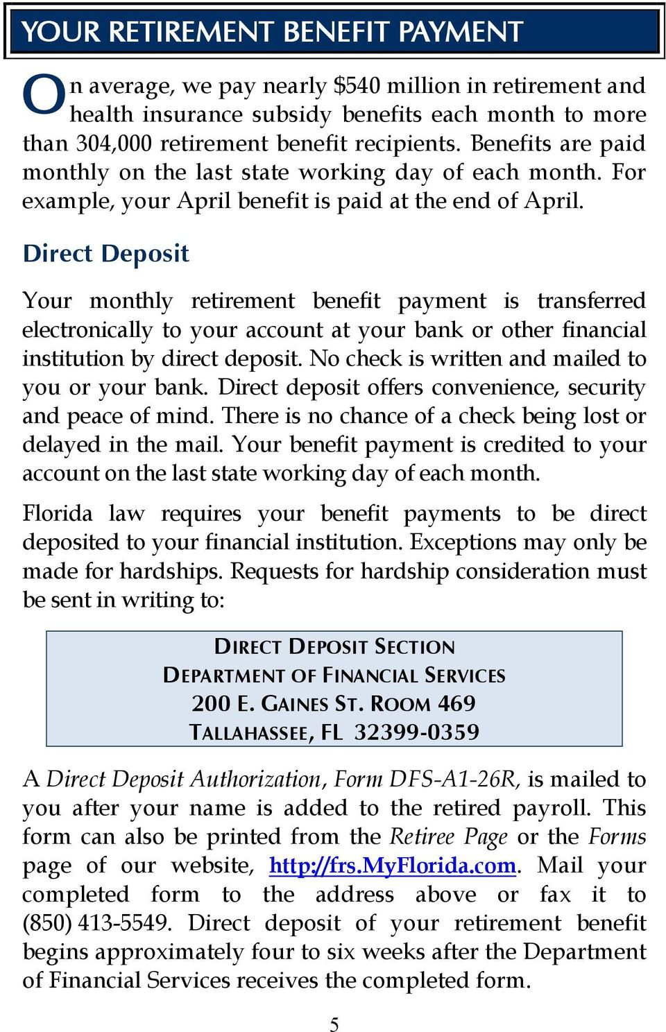 Direct Deposit Your monthly retirement benefit payment is transferred electronically to your account at your bank or other financial institution by direct deposit.