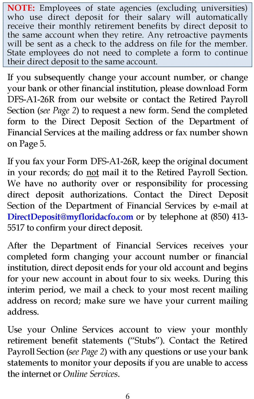 State employees do not need to complete a form to continue their direct deposit to the same account.