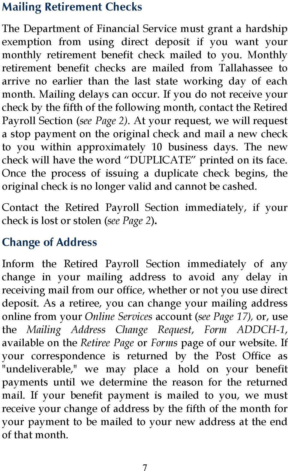 If you do not receive your check by the fifth of the following month, contact the Retired Payroll Section (see Page 2).