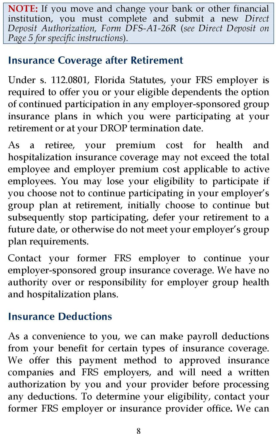 0801, Florida Statutes, your FRS employer is required to offer you or your eligible dependents the option of continued participation in any employer-sponsored group insurance plans in which you were