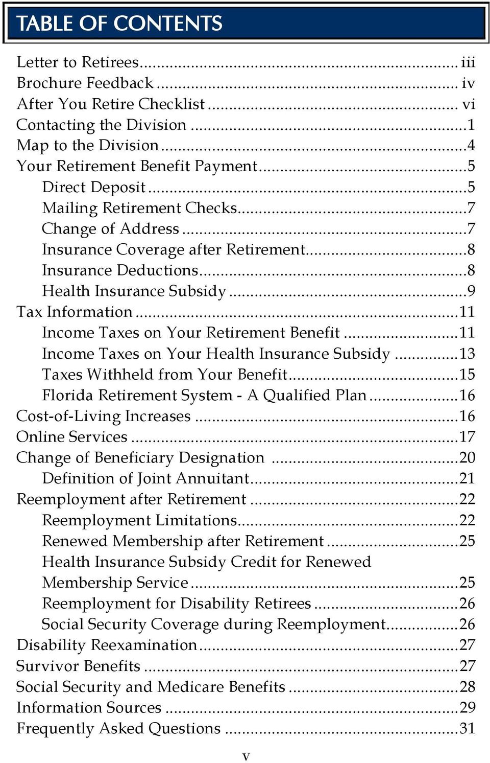 .. 11 Income Taxes on Your Retirement Benefit... 11 Income Taxes on Your Health Insurance Subsidy... 13 Taxes Withheld from Your Benefit... 15 Florida Retirement System - A Qualified Plan.