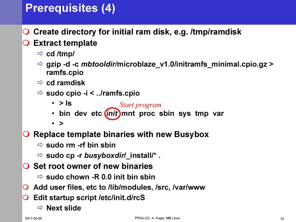 cpio > ls Start program bin dev etc init mnt proc sbin sys tmp var > Replace template binaries with new Busybox sudo rm -rf bin sbin