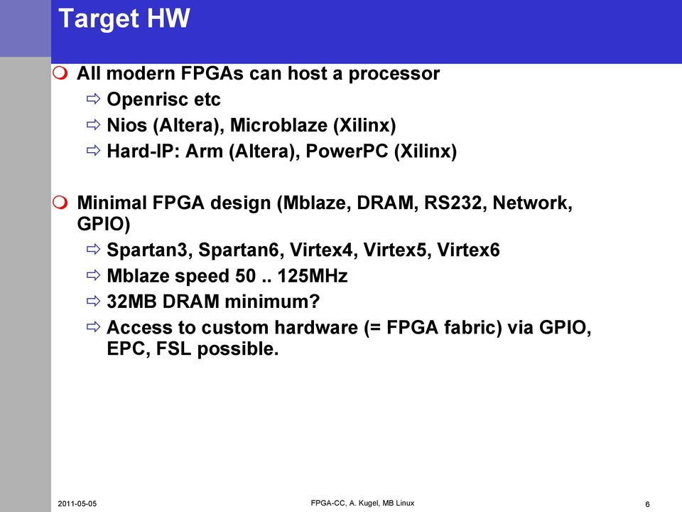 RS232, Network, GPIO) Spartan3, Spartan6, Virtex4, Virtex5, Virtex6 Mblaze speed 50.
