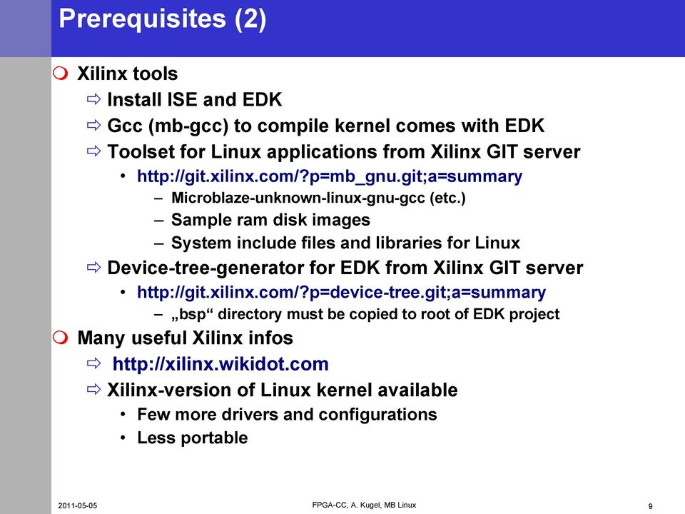 ) Sample ram disk images System include files and libraries for Linux Device-tree-generator for EDK from Xilinx GIT server http://git.xilinx.com/?