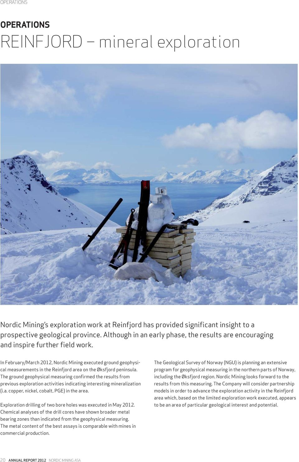 In February/March 2012, Nordic Mining executed ground geophysical measurements in the Reinfjord area on the Øksfjord peninsula.